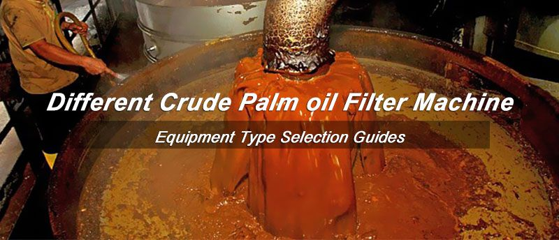 crude palm oil filter machine type selection tips